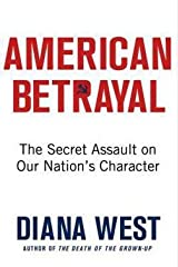 Diana West: American Betrayal : The Secret Assault on Our Nation's Character (Hardcover); 2013 Edition Hardcover