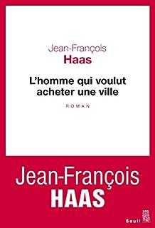 L'homme qui voulut acheter une ville, Haas, Jean-François