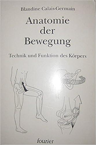 Anatomie der Bewegung : Technik und Funktion des Körpers: Amazon.de ...