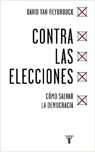 Contra las elecciones: Cómo salvar la democracia Pensamiento: Amazon.es: Van Reybrouck, David: Libros