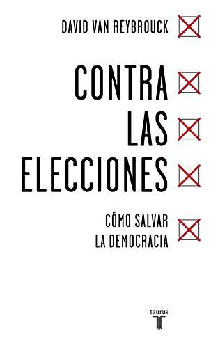 Contra las elecciones: Cómo salvar la democracia (Spanish Edition)