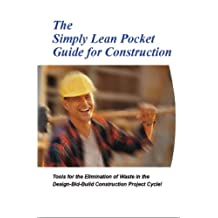 The Simply Lean Pocket Guide for Construction (Revised Edition 2014 with over 30 Dropbox File Links to Excel Worksheets): Tools for the Elimination of Waste in the Design-Bid-Build Project Cycle