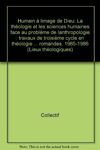 Humain à l'image de Dieu : La théologie et les sciences humaines face au problème de l'anthropologie...