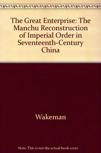 The Great Enterprise: The Manchu Reconstruction of Imperial Order in Seventeenth-Century China