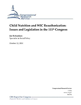 Child Nutrition and WIC Reauthorization: Issues and Legislation in the 111th Congress by [Richardson, Joe]