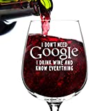 I Don't Need Google Funny Wine Glass Gifts for Women- Premium Birthday Gift, Valentine's Day Gift for Her, Mom, Best Friend- Unique Present Idea