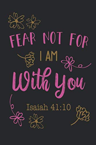 Fear Not For I Am With You Isaiah 41:10: Funny Blank Lined Journal Notebook, 120 Pages, Soft Matte Cover, 6 x 9