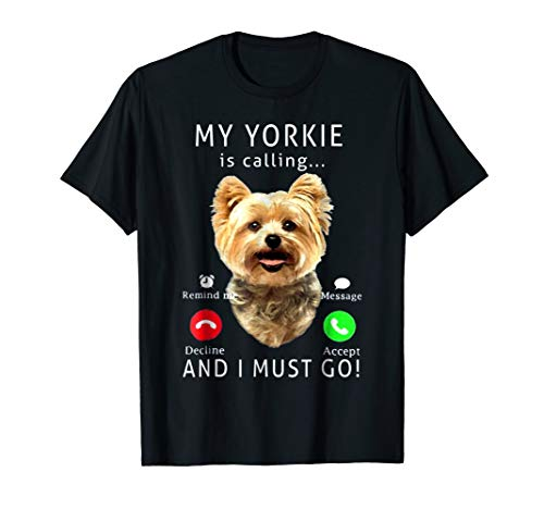 My Yorkie Is Calling And I Must Go T-Shirt Dog Lover Gift