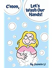 C'mon, Let's Wash Our Hands!: A fun and educational children's book, written & illustrated by a 12-year-old