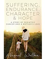 Suffering, Endurance, Character & Hope: A Story of Pediatric Cancer and a Mother's Love