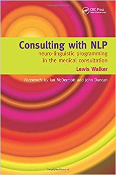 Consulting With Nlp: Neuro-linguistic Programming In The Medical Consultation por Lewis Walker