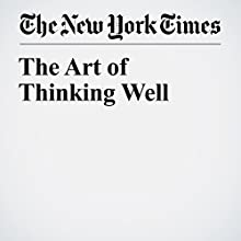 The Art of Thinking Well Other by David Brooks Narrated by Kristi Burns