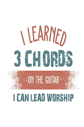 I Learned 3 Chords on the Guitar I Can Lead Worship: Funny Blank Lined Journal Notebook, 120 Pages, Soft Matte Cover, 6 x 9
