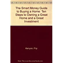 The Smart Money Guide to Buying a Home: Ten Steps to Owning a Great Home and a Great Investment