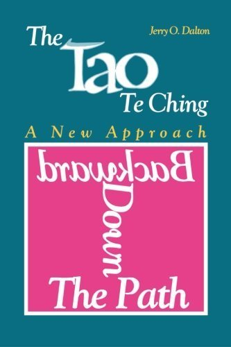 Backward Down the Path: A New Approach to the Tao Te Ching by Jerry O Dalton (1998-11-01)