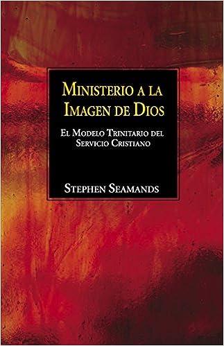 Ministerio a la Imagen de Dios: El Modelo Trinitario del Servicio Cristiano (Spanish Edition): Stephen Seamands: 9780898275810: Amazon.com: Books
