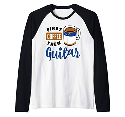 First Coffee Then Guitar Music Lover Musician Guitarist Fan Raglan Baseball Tee