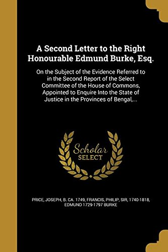 A Second Letter to the Right Honourable Edmund Burke, Esq.: On the Subject of the Evidence Referred to in the Second Report of the Select Committee of ... of Justice in the Provinces of Bengal, ... pdf epub