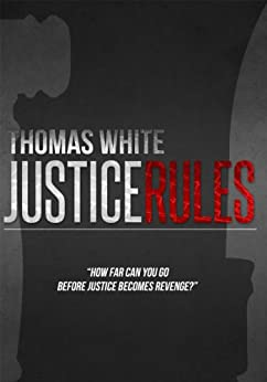 Justice Rules - 2010 Finalist Pacific Northwest Writers Association Literary Contest (A Brian Wylie Novel) by [White, Thomas]