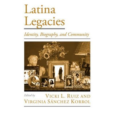 [(Latina Legacies: Identity, Biography, and Community )] [Author: Vicki L. Ruiz] [Apr-2005] pdf