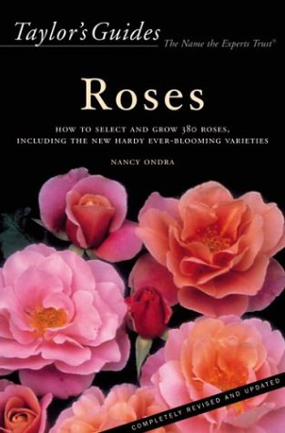 - Taylor's Guide to Roses: How to Select and Grow 380 Roses, Including the New Hardy Ever-Blooming Varieties