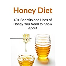 Honey Diet: 40+ Benefits and Uses of Honey You Need to Know About: (Honey diet, Honey Benefits, Natural Remedies, Herbal Remedies)