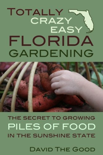 Totally Crazy Easy Florida Gardening: The Secret to Growing Piles of Food in the Sunshine State ()