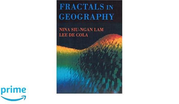 Fractals In Geography: Nina Siu Ngan Lam, Lee De Cola: 9781930665699:  Amazon.com: Books