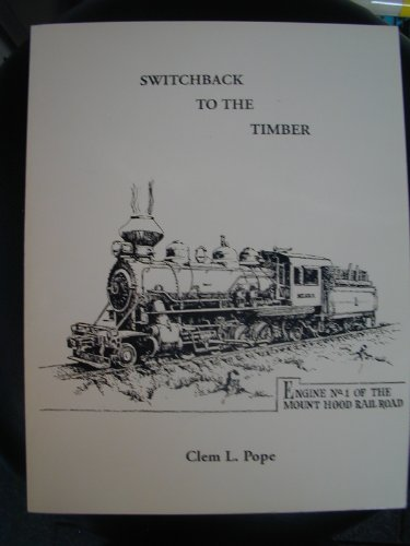 Switchback to the timber: A history of the Mount Hood Railroad and the Oregon Lumber Company