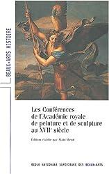 Les conférences de l'Académie Royale de peinture et de sculpture au XVIIe siècle