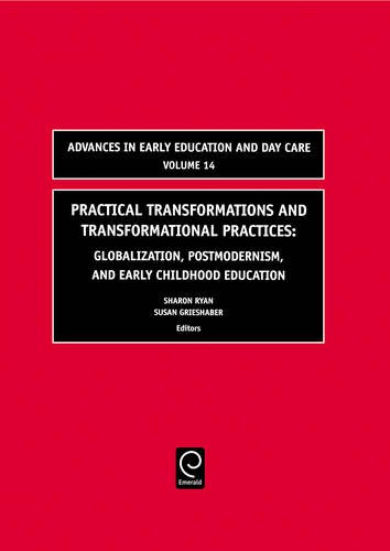 Practical Transformations and Transformational Practices: Globalization, Postmodernism, and Early Childhood Education (A
