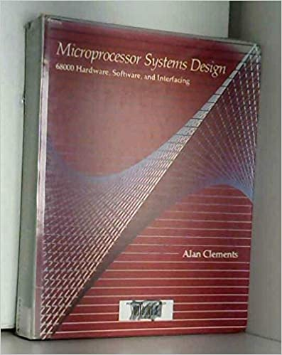Microprocessor Systems Design 68000 Hardware Software And Interfacing Clements Alan 9780871500953 Amazon Com Books