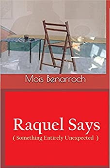 Raquel Says (Something Entirely Unexpected) (English Edition) por [Benarroch, Mois]