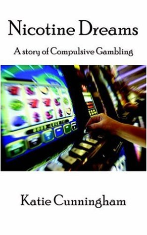 Nicotine Dreams:  A Story of Compulsive Gambling