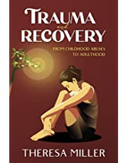 TRAUMA and RECOVERY: From Childhood Abuse To Adulthood