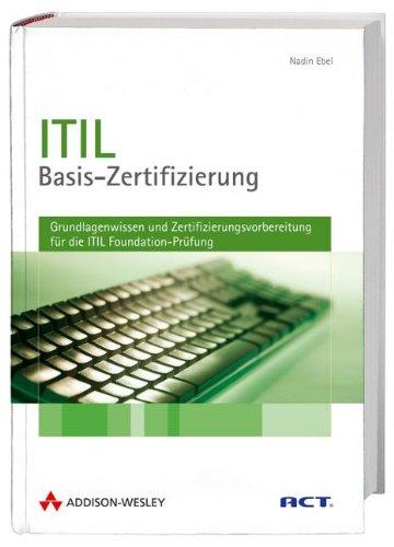 ITIL-Basis-Zertifizierung. Grundlagenwissen und Zertifizierungsvorbereitung für die ITIL Foundation-Prüfung