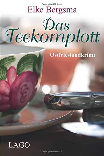 Das Teekomplott: Ostfrieslandkrimi Taschenbuch – 7. Januar 2014 Elke Bergsma LAGO 395761001X Belletristik / Kriminalromane
