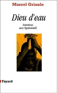 Dieu d'eau : Entretiens avec Ogotommêli par Marcel Griaule