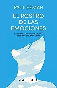 El rostro de las emociones: Cómo leer las expresiones faciales para mejorar sus relaciones (NO FICCIÓN) (Spanish Edition)