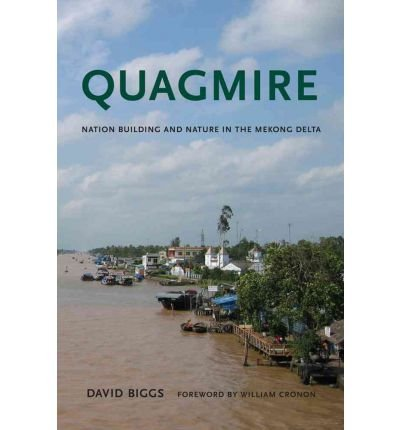 Download [(Quagmire: Nation-Building and Nature in the Mekong Delta)] [Author: David Biggs] published on (June, 2012) pdf epub