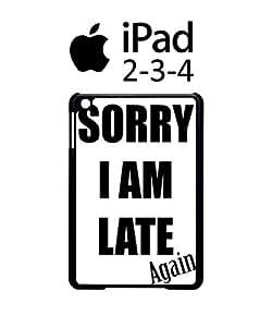 Sorry I Am Late Again iPad 2 3 4 Tablet Black