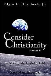 Consider Christianity, Volume 2: Evidence for the Christian Faith