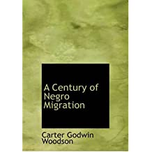 [ A Century of Negro Migration[ A CENTURY OF NEGRO MIGRATION ] By Woodson, Carter Godwin ( Author )Oct-18-2007 Paperback