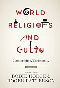 World Religions and Cults: Counterfeits of Christianity (Volume 1)