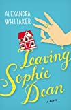 img - for Leaving Sophie Dean by Whitaker, Alexandra (March 26, 2012) Paperback book / textbook / text book