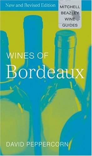 Download By David Peppercorn - Wines of Bordeaux (Mitchell Beazley Wine Guides) (Rev Upd) (2006-08-12) [Hardcover] ebook