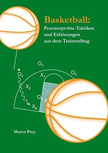Basketball: Praxiserprobte Taktiken und Erfahrungen aus dem Traineralltag Taschenbuch – 5. Februar 2009 Marco Prey Books on Demand 3833452315 Ballsport