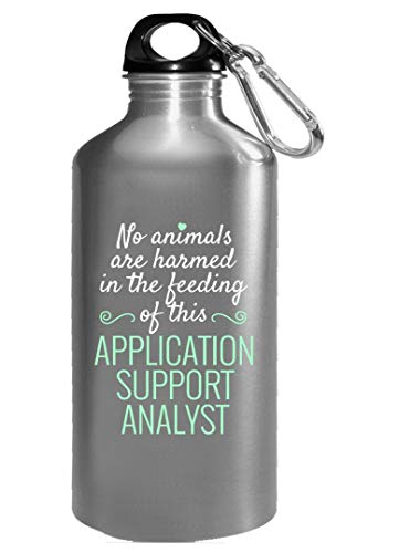 No Animals Harmed Feeding This Application Support Analyst – Water Bottle