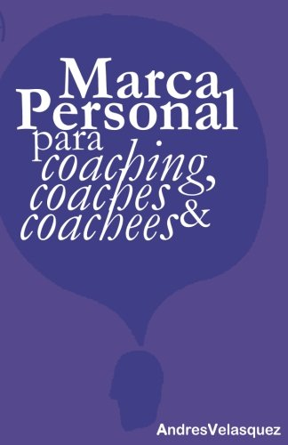 Marca Personal para Coaching, Coaches & Coachees (Spanish Edition) [Andres Velasquez] (Tapa Blanda)