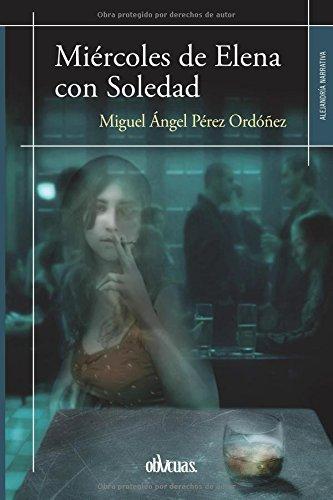 MI??RCOLES DE ELENA CON SOLEDAD (Spanish Edition) by MIGUEL ??NGEL P??REZ ORD????EZ (2015-07-16)
